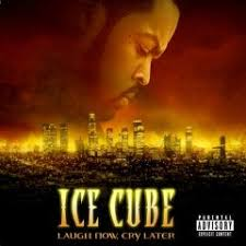 ice cube laugh now cry later