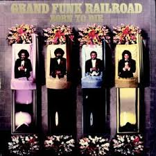 Grand Funk Railroad - Born To Die