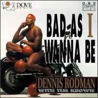 dennis rodman bad as i wanna be