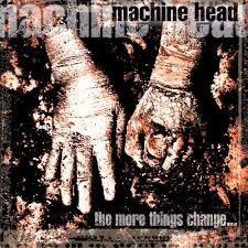 Machine Head - The More Things Can Change