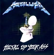 Metallica - Metal Up Your Ass