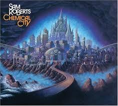 sam roberts chemical city