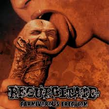Regurgitate - Carnivorous Erection