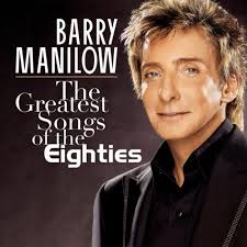Barry Manilow - The Greatest Songs Of The Eighties