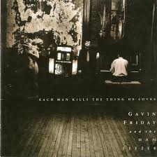 Gavin Friday & The Man Seezer - Each Man Kills The Thing He Loves