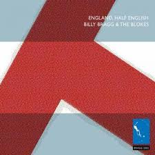 Billy Bragg - England, Half English