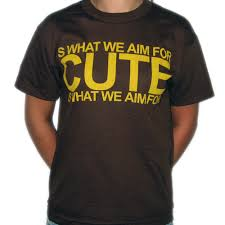 cute is what we aim for t shirt