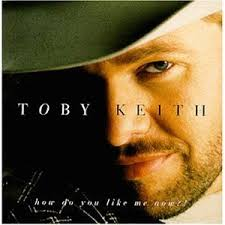 Toby Keith - How Do You Like Me Now?