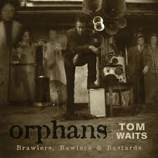 Tom Waits - Orphans:  Brawlers