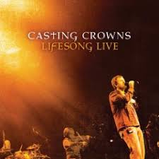 casting crowns lifesong live