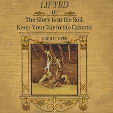 Bright Eyes - Lifted Or The Story Is In The Soil, Keep Your Ear To The Gro