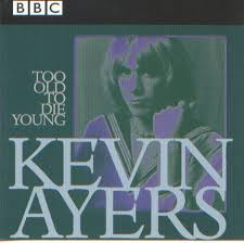 Kevin Ayers - Too Old To Die Young