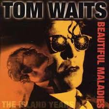 Tom Waits - Beautiful Maladies