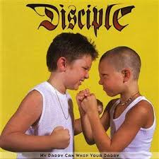 Disciple - My Daddy Can Whip Your Daddy