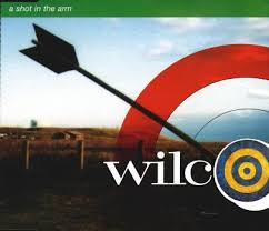 Wilco - A Shot In The Arm