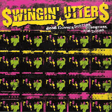Swingin Utters - Dead Flowers, Bottles, Bluegrass, And Bones