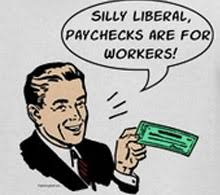 silly liberal paychecks are for workers