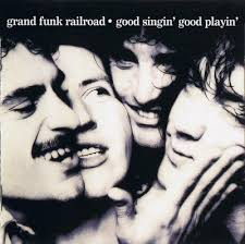 Grand Funk Railroad - Good Singin', Good Playin'