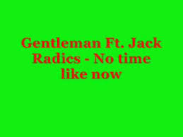 Gentleman - No Time Like Now (feat. Jack Radics)