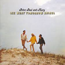 Peter, Paul & Mary - See What Tomorrow Brings