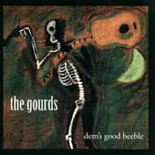 Gourds - Dem's Good Beeble