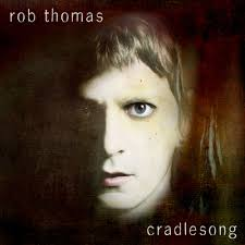 rob thomas cradle song