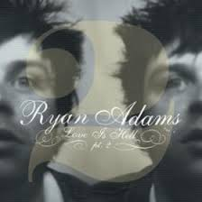 Ryan Adams - Love Is Hell Part 2