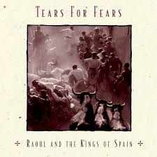 Tears For Fears - Raoul & The Kings Of Spain
