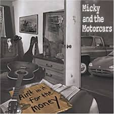 Micky And The Motorcars - Ain't In It For The Money