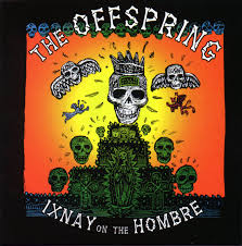 ixnay on the hombre offspring