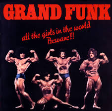 Grand Funk Railroad - All The Girls In The World Beware