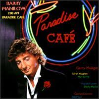 barry manilow paradise cafe