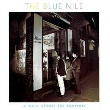 Blue Nile - A Walk Across The Rooftops