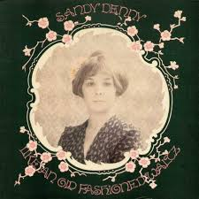 Sandy Denny - Like An Old Fashioned Waltz