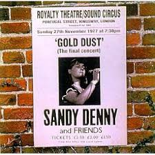 Sandy Denny - 'Gold Dust' Live At The Royalty