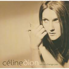 Celine Dion - On Ne Change Pas