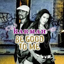 karmah be good to me