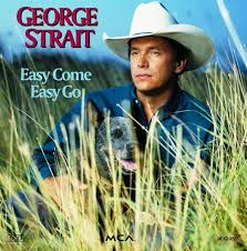 George Strait - Easy Come Easy Go