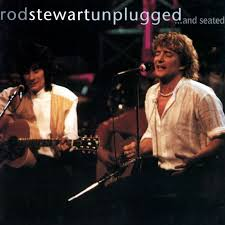 Rod Stewart - Unplugged...and Seated [live]
