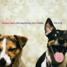 Kristen Barry - The Beginning.the Middle.the End
