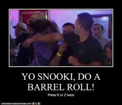 YO SNOOKI, DO A BARREL ROLL!