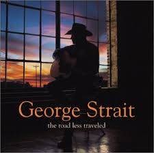 George Strait - The Road Less Traveled