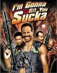 im gonna git you sucka