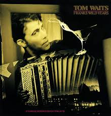 Tom Waits - Frank's Wild Years