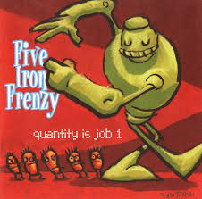 Five Iron Frenzy - Quantity Is Job 1