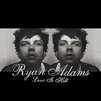 Ryan Adams - Love Is Hell, Volume 1