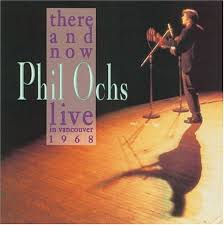 Phil Ochs - There And Now: Live In Vancouver