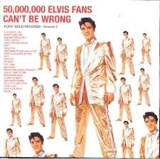 Elvis Presley - 50000000 Elvis Fans Cant Be Wrong