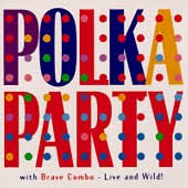 Brave Combo - Polka Party With Brave Combo