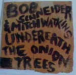 Bob Schneider - Underneath The Onion Trees